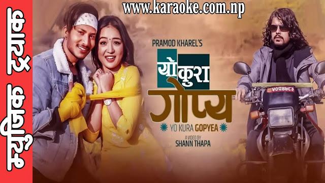 Karaoke of Yo Kura Gopya Nai Rakhumla by Pramod Kharel