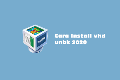 Cara Install VHD UNBK 2020 Simulasi Gladi Bersih Jenjang SMA/SMK/MA/SMP/MTS