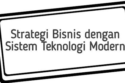Mau tau Strategi Bisnis dengan Sistem Teknologi Modern...???  Simak yuk ulasanya..