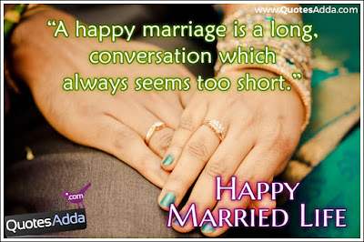 Quotes About Happy Marriage life:  A happy marriage is a long, conversation which always seems too short.