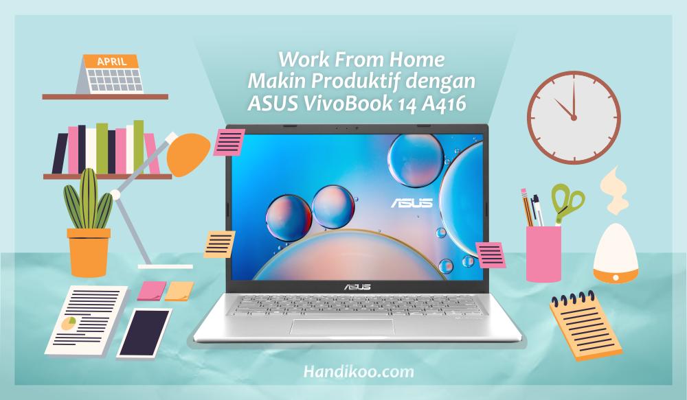 ASUS VivoBook 14 A416 - Work From Home jadi Lebih Produktif!