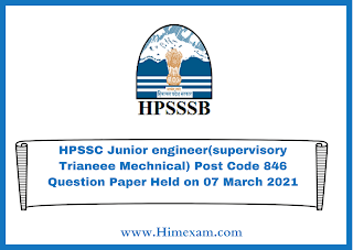 HPSSC Junior engineer(supervisory Trianeee Mechnical) Post Code 846 Question Paper Held on 07 March 2021