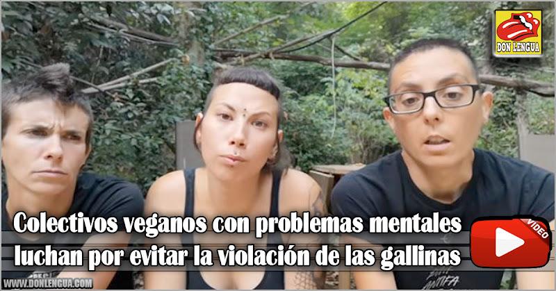 Colectivos veganos con problemas mentales luchan por evitar la violación de las gallinas