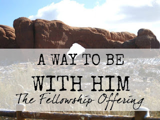 God provides a way for us to be with Him: the fellowship offering
