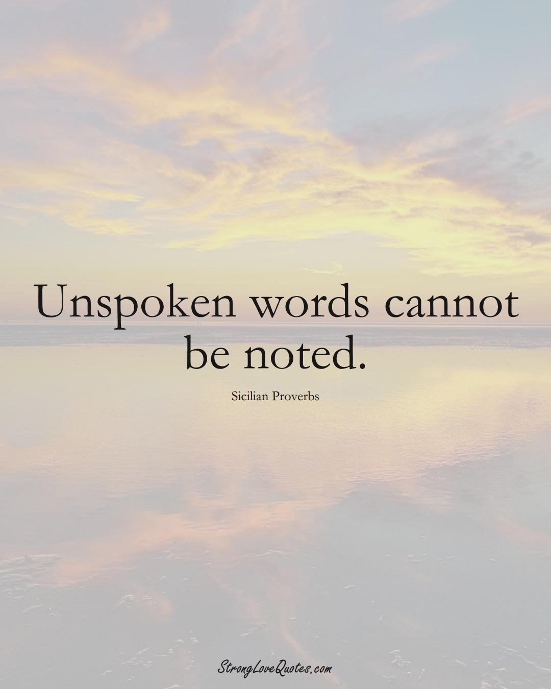 Unspoken words cannot be noted. (Sicilian Sayings);  #EuropeanSayings