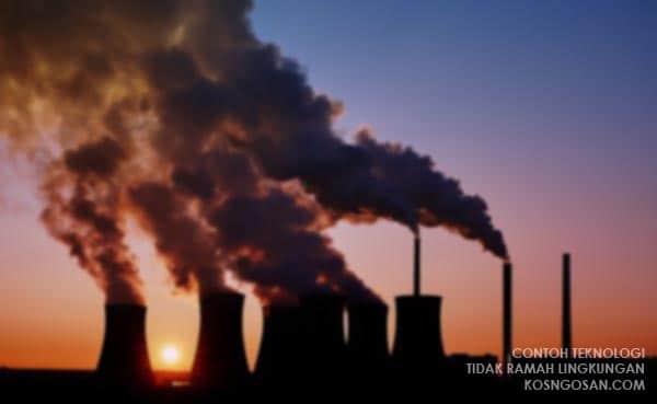 contoh teknologi tidak ramah lingkungan
