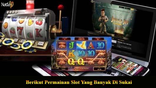 Berikut Permainan Slot Yang Banyak Di Sukai
