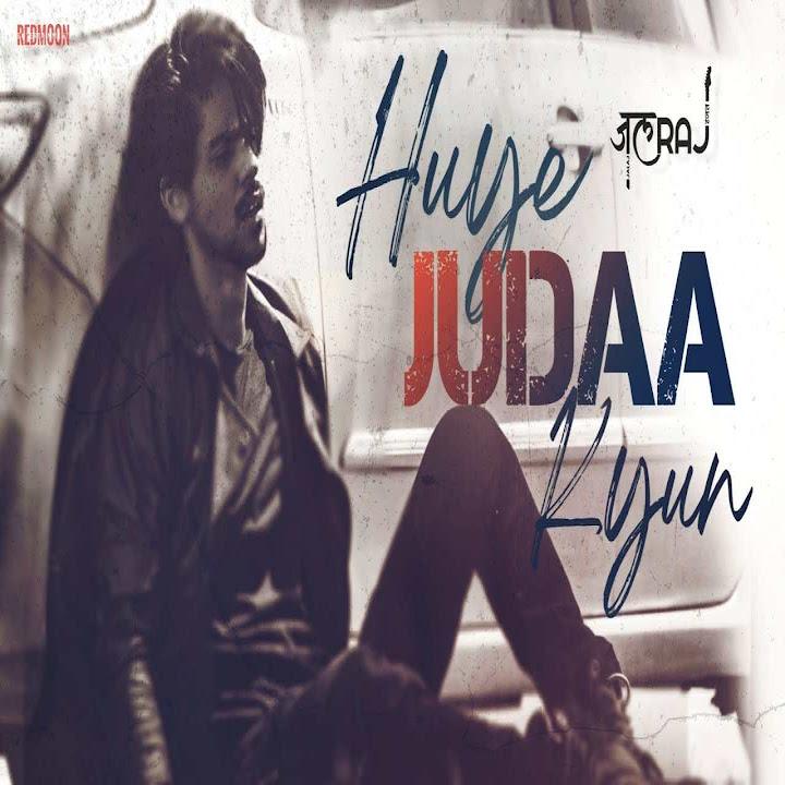 Huye Juda Kyun Lyrics Translation In English