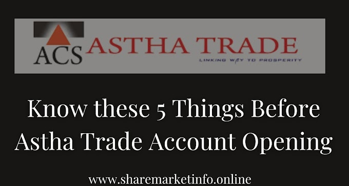 Know These 5 Things Before Astha Trade Account Opening