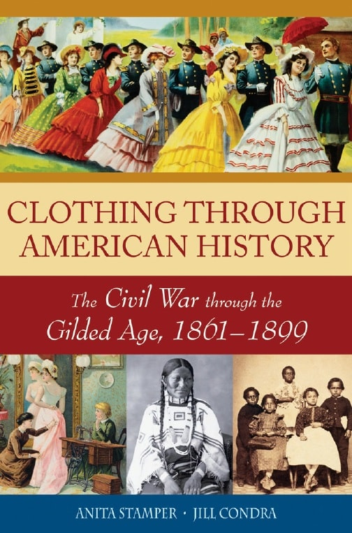 Clothing through American History: The Civil War through the Gilded Age, 1861–1899