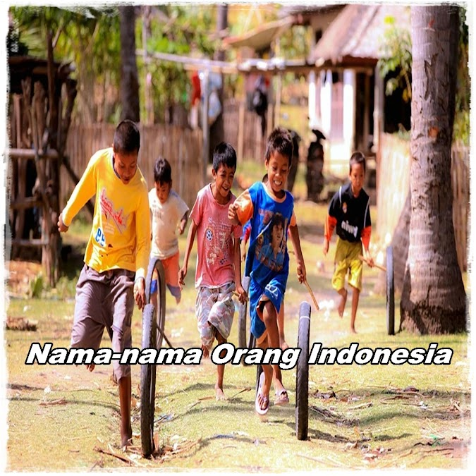 Nama-nama Orang Indonesia yang Bagus dan Populer