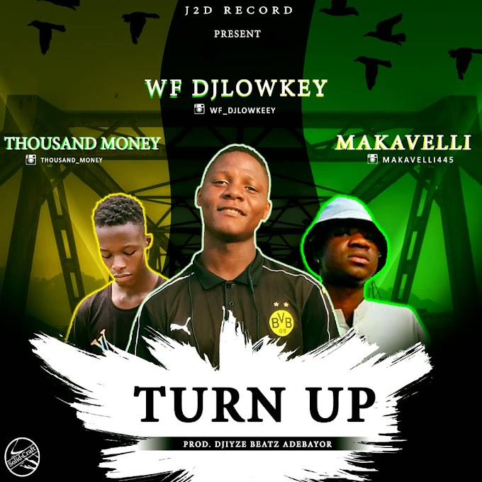 [Music] WF Djlowkee - Turn Up Ft Thousand Money & Makavelli
