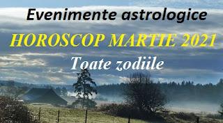 Evenimente astrologice în HOROSCOPUL MARTIE 2021