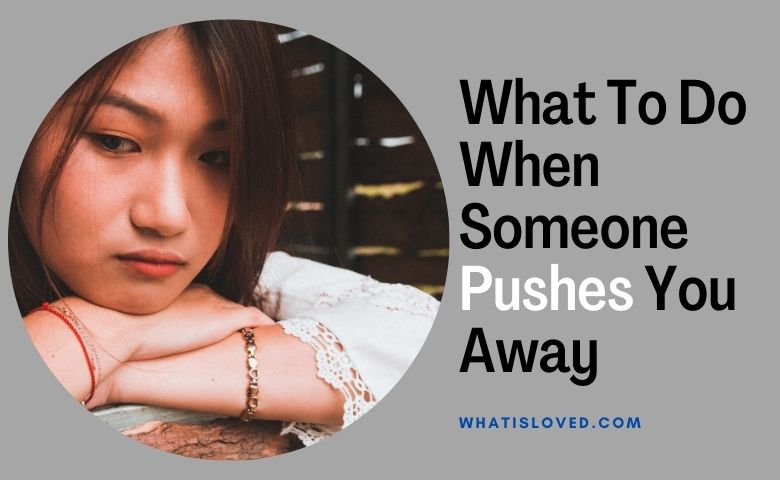 What To Do When Someone Pushes You Away