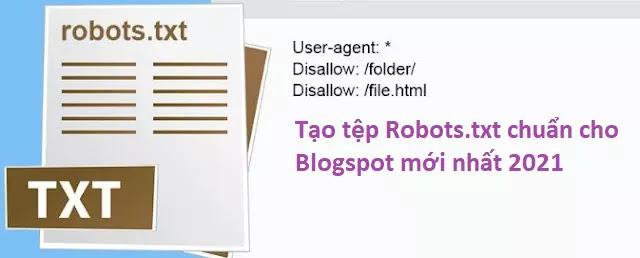Tạo tệp file Robots txt chuẩn cho Blogspot mới nhất 2021