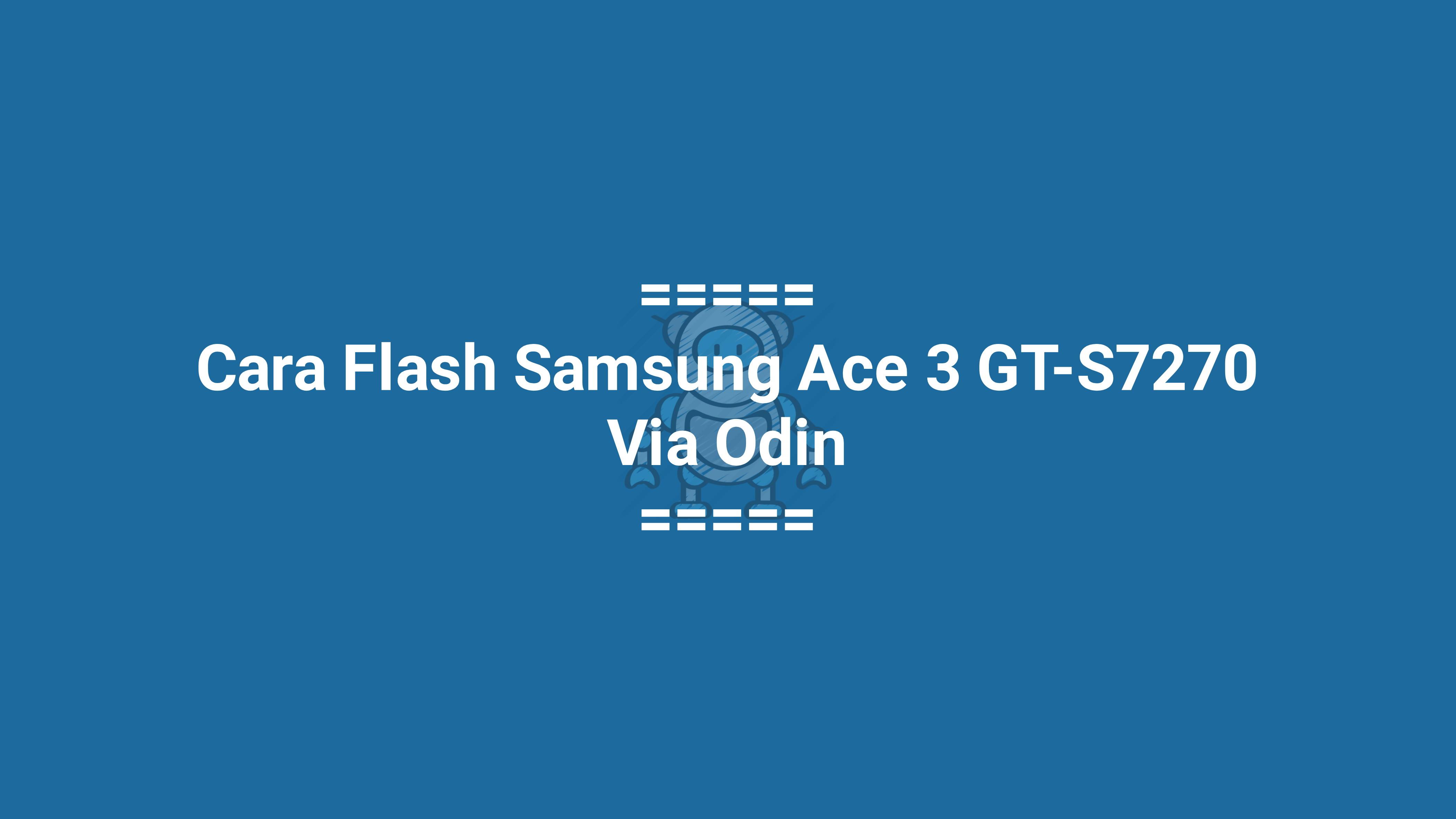 Cara Flash Samsung Ace 3 GT-S7270