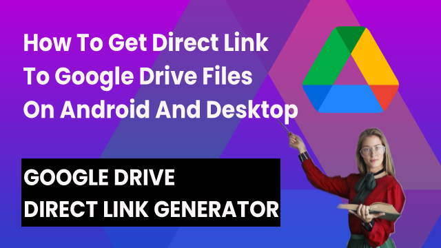 How To Get Direct Link To Google Drive Files On Android And Desktop