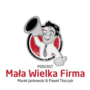 Podcast Mała Wielka Firma - Marek Jankowski i Paweł Tkaczyk