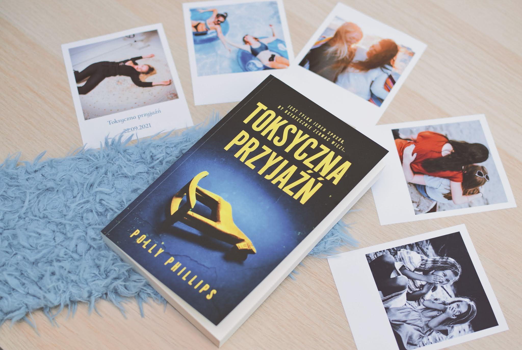 ToksycznaPrzyjaźń, PollyPhillips,recenzja,opowiadanie,premiera,przedpremierowo,thriller,thrillerpsychologiczny,WydawnictwoMuza,przyjaźń,przyjaciółki,toksycznarelacja