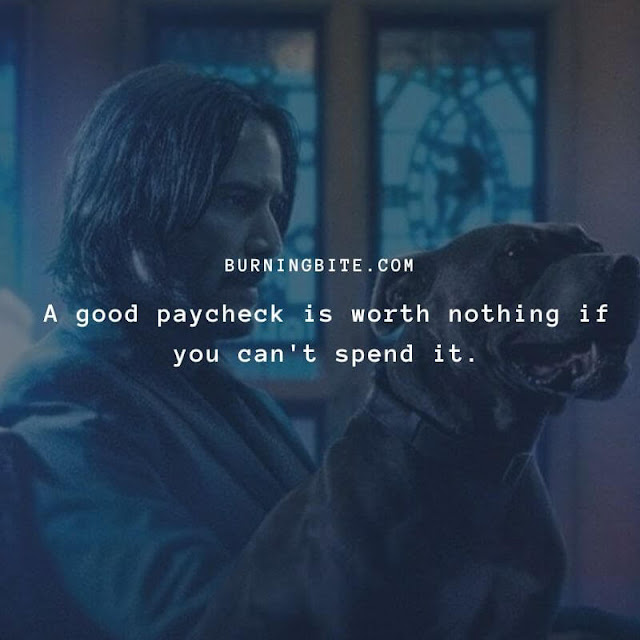 A good paycheck is worth nothing if you can't spend it. ~Winston