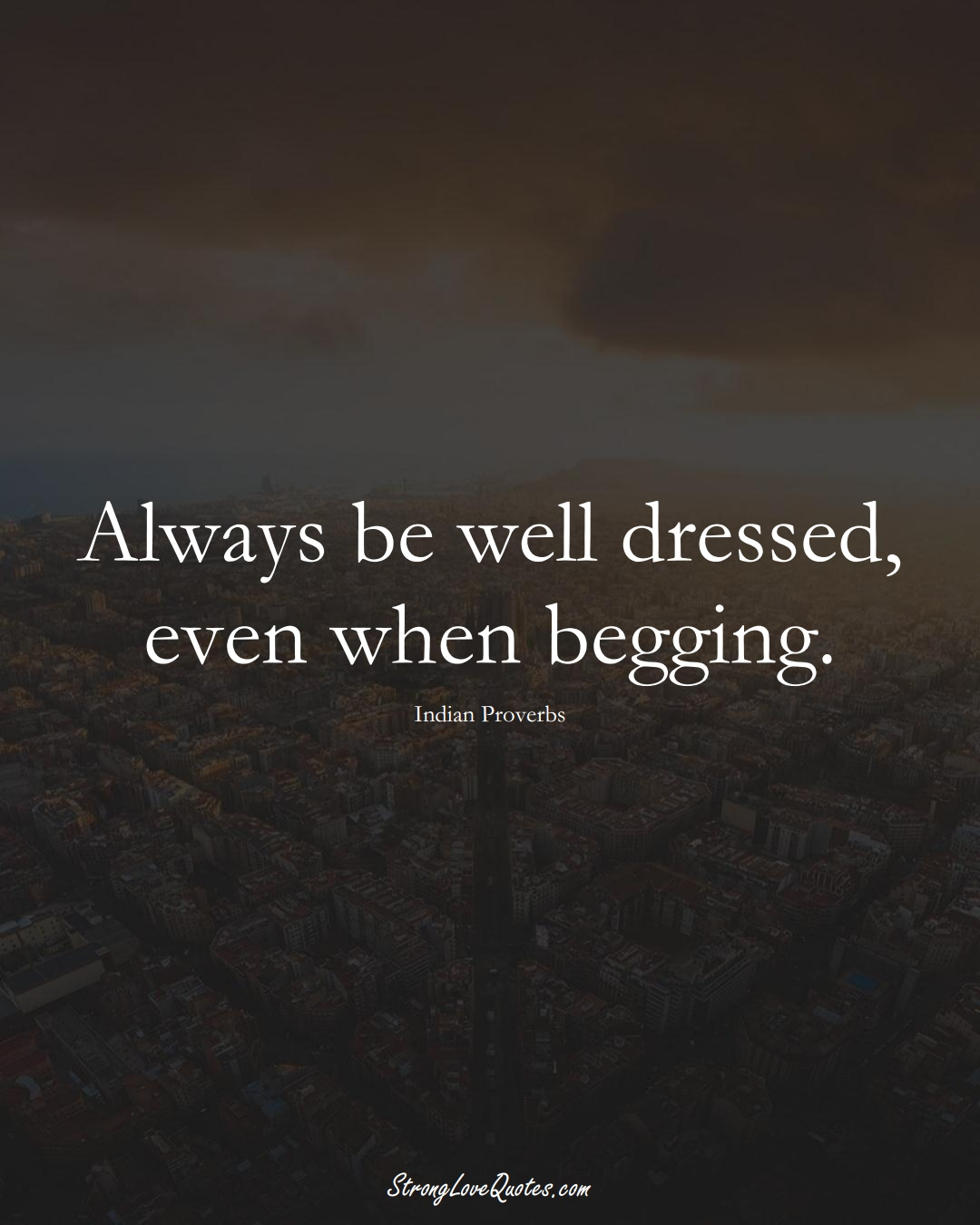 Always be well dressed, even when begging. (Indian Sayings);  #AsianSayings