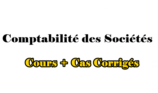 Cours Comptabilité des Sociétés + Exercices Corrigés