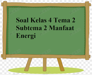 Soal Kelas 4 Tema 2 Subtema 2 Manfaat Energi