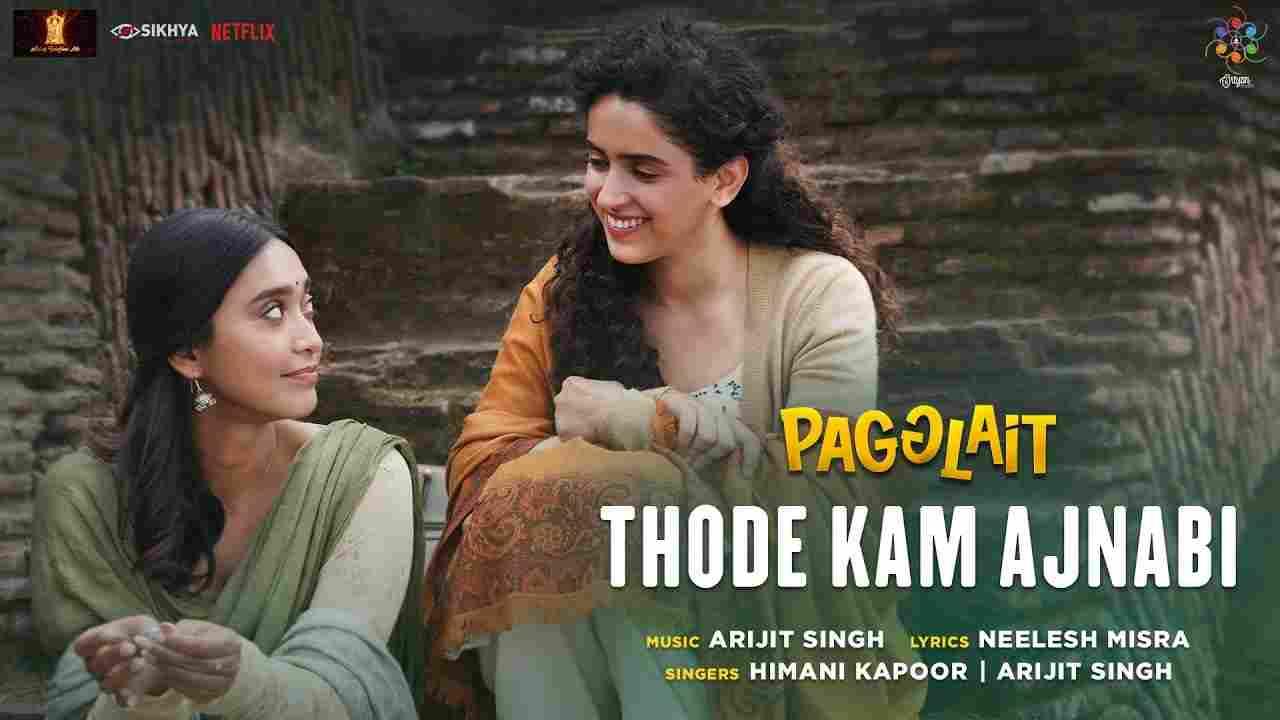 Thode kam ajnabi lyrics Pagglait Arijit Singh x Himani Kapoor Drama Film Song