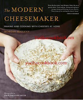 download ebook The Modern Cheese Maker : Making and cooking with cheese at home