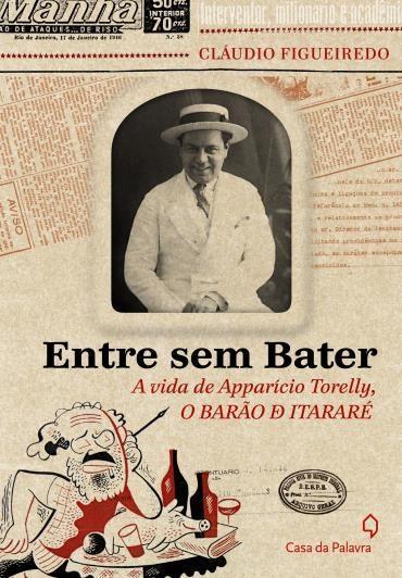 Dica de livro | Entre sem Bater: A Vida de Apparício Torelly, o Barão de Itararé