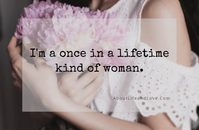 I'm A Once In A Lifetime Kind Of Woman quote