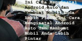 Ini Cara Menginstal Android Auto dan Membuat Mobil Anda Lebih Pintar 1