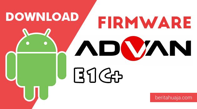 Download Firmware / Stock ROM Advan E1C+ (Plus) All Version