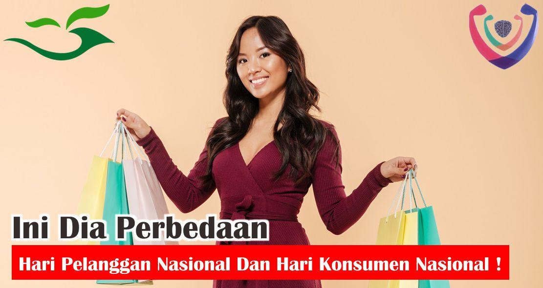 Ini Dia Perbedaan Hari Pelanggan Nasional Dengan Hari Konsumen Nasional !