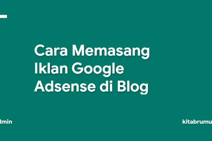Cara Memasang Iklan Google Adsense di Blog