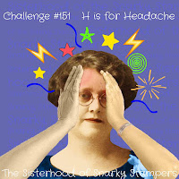 http://snarkystampers.blogspot.com/2020/01/soss-151-h-for-headache.html