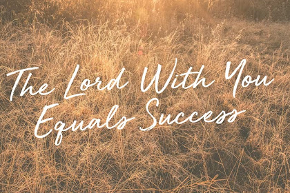 THE LORD WITH YOU EQUALS SUCCESS