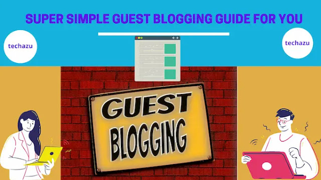 Super simple guest posting guide by techazu
