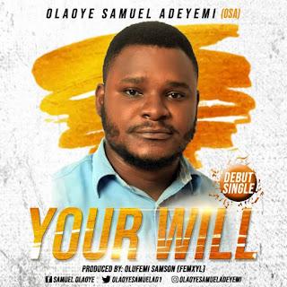 MUSIC: Olaoye Samuel Adeyemi - Your Will