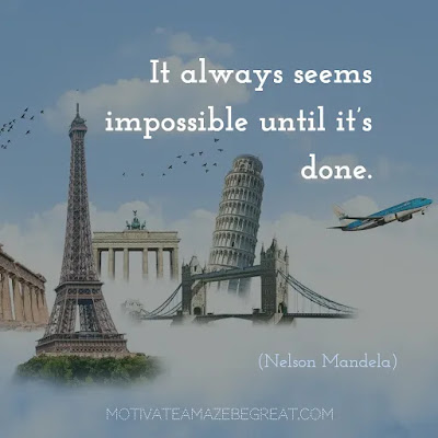 "Never Quit Quotes: ""It always seems impossible until it's done."" ― Nelson Mandela"