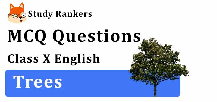 MCQ Questions for Class 10 English: The Trees