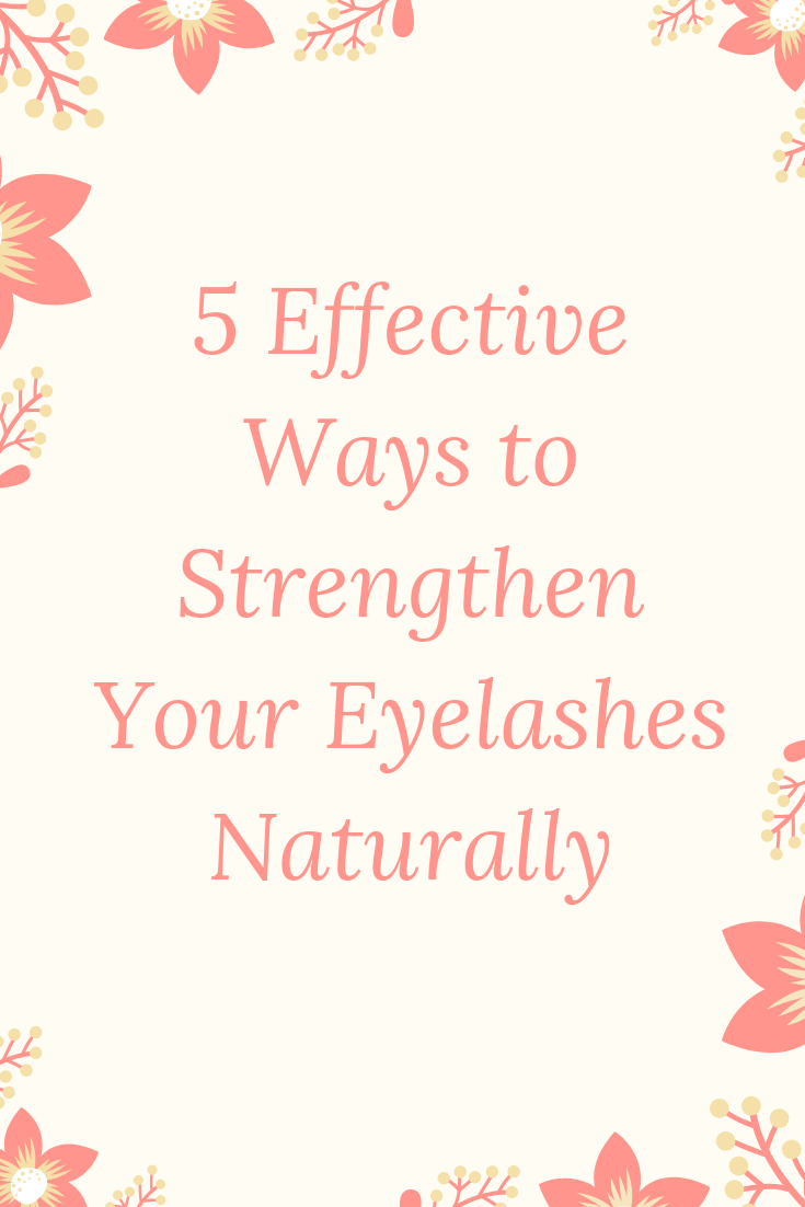 5 Effective Ways to Strengthen Your Eyelashes Naturally
