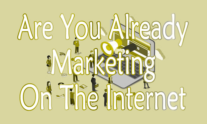 Are You Already Marketing On The Internet?