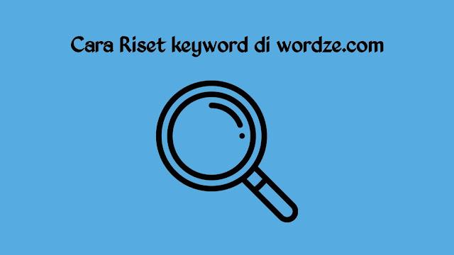 Cara riset keyword, cara riset keyword menggunakan wordze dari masluki.com