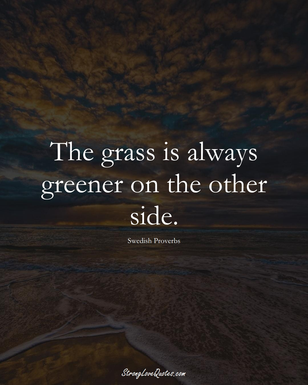 The grass is always greener on the other side. (Swedish Sayings);  #EuropeanSayings