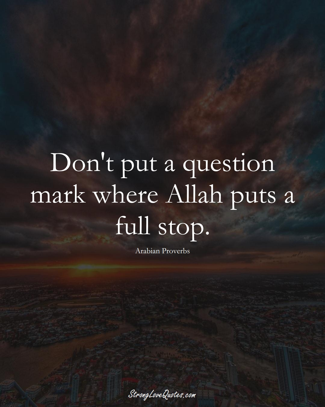 Don't put a question mark where Allah puts a full stop. (Arabian Sayings);  #aVarietyofCulturesSayings