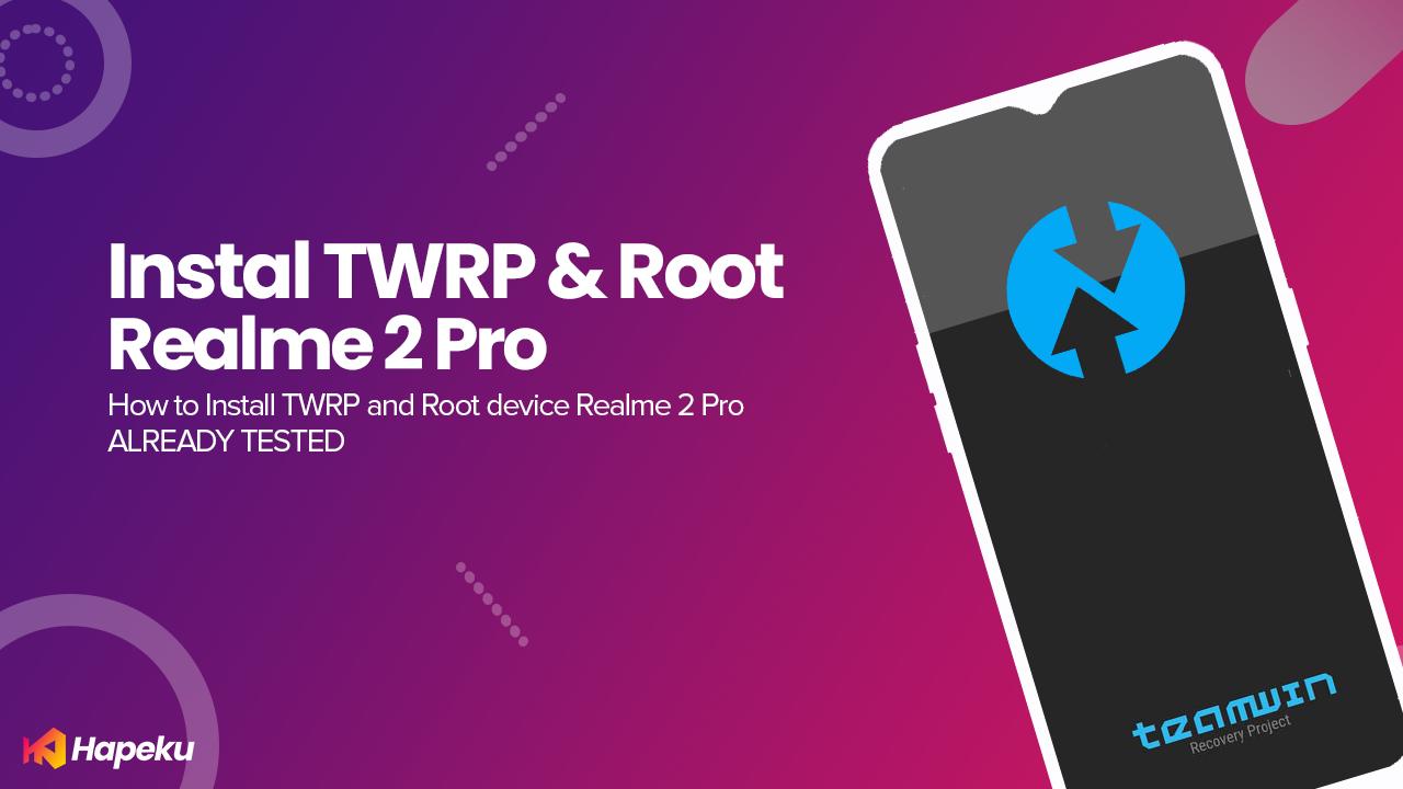 Cara Pasang TWRP & Root Realme 2 Pro [RMX1801]
