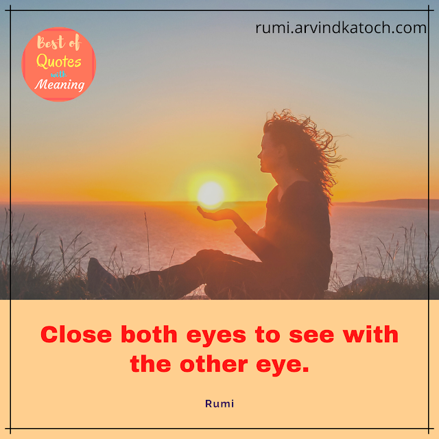 Rumi,Quote,meaning,eyes,see,