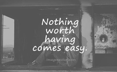 short quotes nothing worth having comes easy