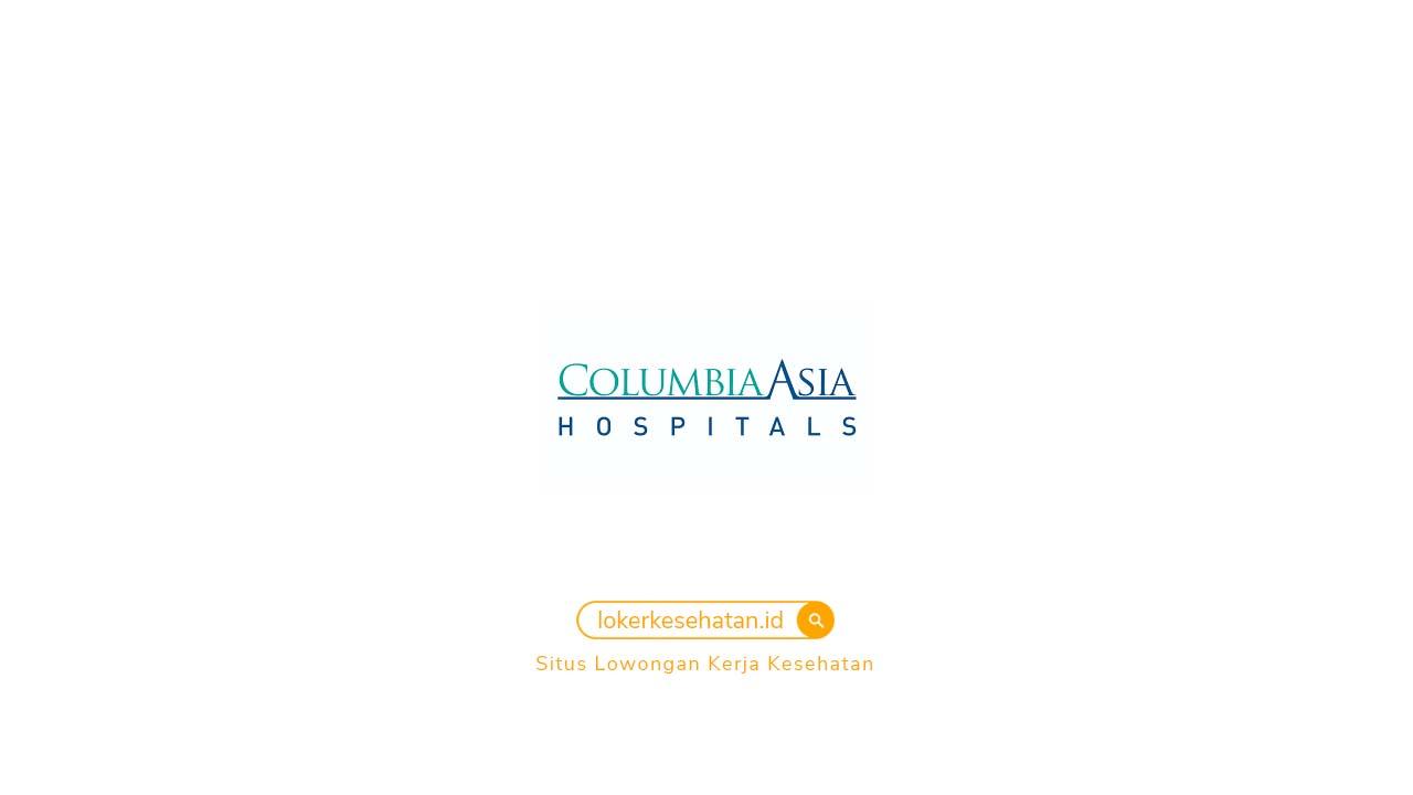 Lowongan Kera RS Columbia Asia Semarang Jawa Tengah